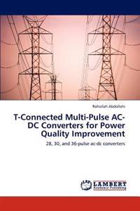 T-Connected Multi-Pulse AC-DC Converters for Power Quality Improvement