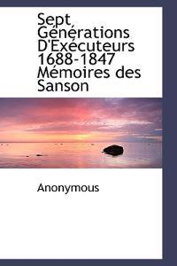 Sept G N Rations D'Ex Cuteurs 1688-1847 M Moires Des Sanson