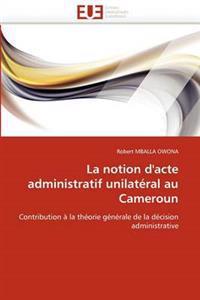 La Notion D''Acte Administratif Unilateral Au Cameroun