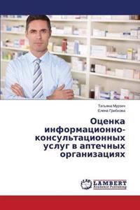 Otsenka Informatsionno-Konsul'tatsionnykh Uslug V Aptechnykh Organizatsiyakh