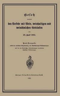 Gesetz Betreffend Den Verkehr Mit Wein, Weinhaltigen Und Weinahnlichen Getranken Vom 20. April 1892