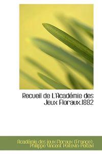 Recueil De L'academie Des Jeux Floraux 1882
