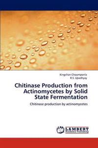 Chitinase Production from Actinomycetes by Solid State Fermentation