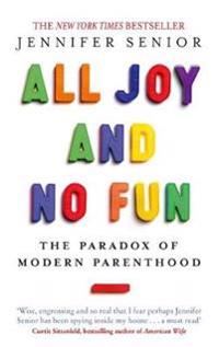All joy and no fun - the paradox of modern parenthood