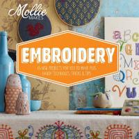 Mollie makes: embroidery - 15 new projects for you to make plus handy techn