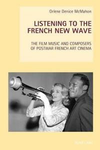 Listening to the French New Wave: The Film Music and Composers of Postwar French Art Cinema