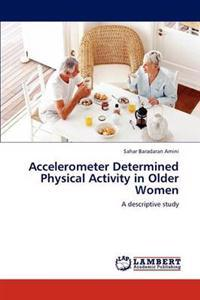 Accelerometer Determined Physical Activity in Older Women