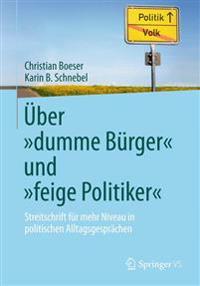 """Über """"dumme Bürger"""" Und """"feige Politiker"""": Streitschrift Für Mehr Niveau in Politischen Alltagsgesprächen"""