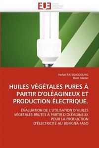 Huiles V�g�tales Pures � Partir d''ol�agineux Et Production �lectrique.