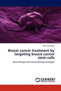 Breast Cancer Treatment by Targeting Breast Cancer Stem Cells