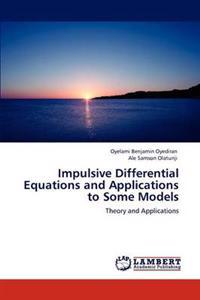 Impulsive Differential Equations and Applications to Some Models