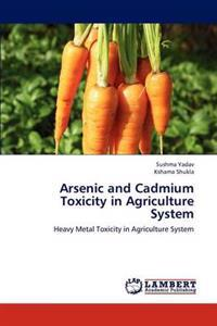 Arsenic and Cadmium Toxicity in Agriculture System