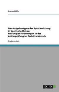 Der Aufgabentypus Der Sprachmittlung in Den Einheitlichen Prufungsanforderungen in Der Abiturprufung Im Fach Franzoesisch