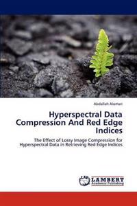 Hyperspectral Data Compression and Red Edge Indices