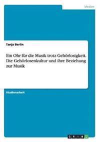 Ein Ohr Fur Die Musik Trotz Gehorlosigkeit. Die Gehorlosenkultur Und Ihre Beziehung Zur Musik