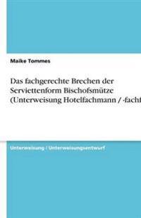 Das Fachgerechte Brechen Der Serviettenform Bischofsmutze (Unterweisung Hotelfachmann / -Fachfrau)