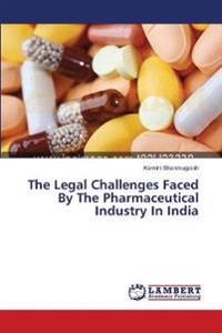 The Legal Challenges Faced by the Pharmaceutical Industry in India