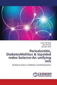 Periodontitis, Diabetesmellitus & Lopsided Redox Balance-An Unifying Axis