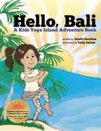 Hello, Bali: A Kids Yoga Island Adventure Book