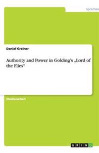 "Authority and Power in Golding's ""Lord of the Flies"