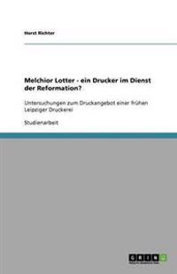Melchior Lotter - Ein Drucker Im Dienst Der Reformation?
