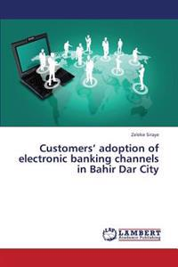 Customers' Adoption of Electronic Banking Channels in Bahir Dar City