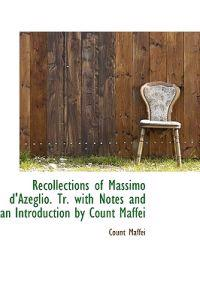 Recollections of Massimo D'Azeglio. Tr. with Notes and an Introduction by Count Maffei