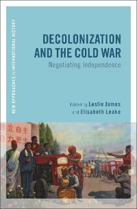 Decolonization and the Cold War: Negotiating Independence