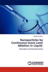 Nanoparticles by Continuous-Wave Laser Ablation in Liquid