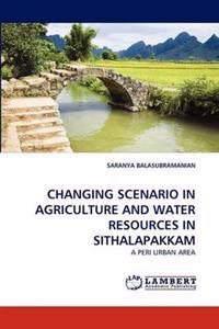 Changing Scenario in Agriculture and Water Resources in Sithalapakkam