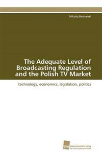 The Adequate Level of Broadcasting Regulation and the Polish TV Market