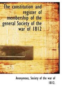 The Constitution and Register of Membership of the General Society of the War of 1812