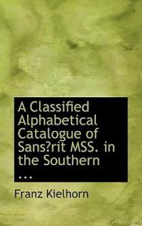 A Classified Alphabetical Catalogue of Sanskrit Manuscripts in the Southern Division of the Bombay Presidency