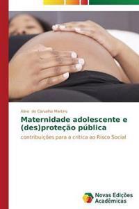 Maternidade Adolescente E (Des)Protecao Publica