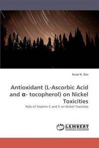 Antioxidant (L-Ascorbic Acid and - Tocopherol) on Nickel Toxicities