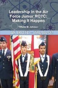 Leadership in Air Force Junior Rotc: Making it Happen