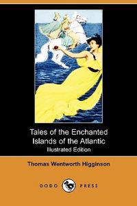 Tales of the Enchanted Islands of the Atlantic (Illustrated Edition) (Dodo Press)