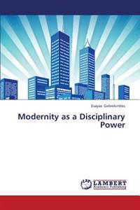 Modernity as a Disciplinary Power