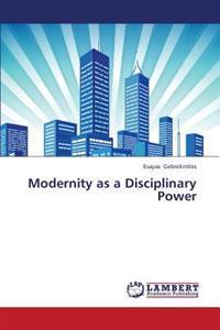 Modernity as a Disciplinary Power