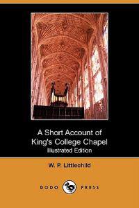 A Short Account of King's College Chapel (Illustrated Edition) (Dodo Press)