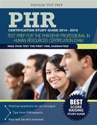 Phr(r) Certification Study Guide 2014-2015: Test Prep for the Phr(r)/Sphr(r) Professional in Human Resources(r) Certification Exam
