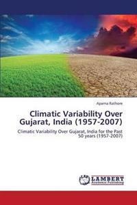 Climatic Variability Over Gujarat, India (1957-2007)