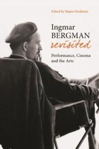 Ingmar Bergman Revisited - Performance, Cinema, and the Arts