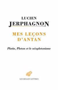 Mes Lecons D'Antan: Plotin, Platon Et Le Neoplatonisme