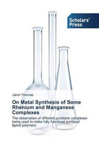 On Metal Synthesis of Some Rhenium and Manganese Complexes