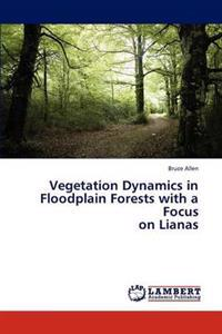 Vegetation Dynamics in Floodplain Forests with a Focus on Lianas