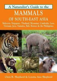 Naturalist's Guide to the Mammals of South-East Asia