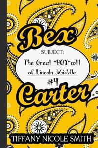 "Bex Carter 4: The Great ""Boy""cott of Lincoln Middle: The Bex Carter Series"