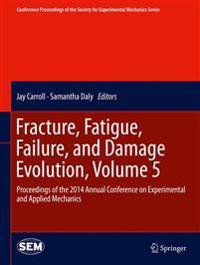 Fracture, Fatigue, Failure, and Damage Evolution