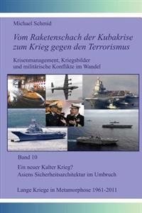 Ein Neuer Kalter Krieg? Asiens Sicherheitsarchitektur Im Umbruch; Lange Kriege in Metamorphose, 1961-2011